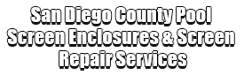 San Diego County Pool Screen Enclosures & Screen Repair Services Logo-We do screen enclosures, screen installations, screened-in patios, pool screens, fences, aluminum roofs, professional screen building, Pool Screen Enclosures, Patio Screen Enclosures, Fences & Gates, Storm Shutters, Decks, Balconies & Railings, Installation, Repairs, and more